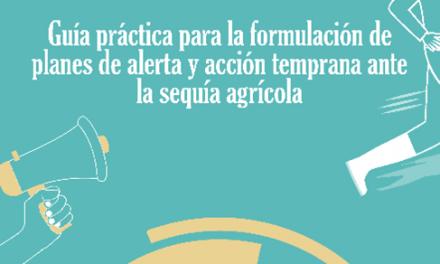 FAO publica una guía para la formulación de planes de alerta y acción temprana ante la sequía agrícola
